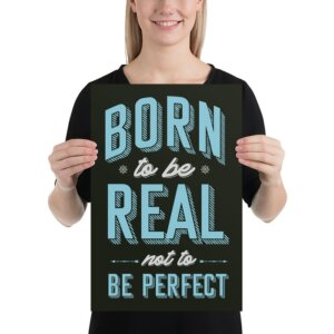 Born to be real not to be perfect Poster With Lady
