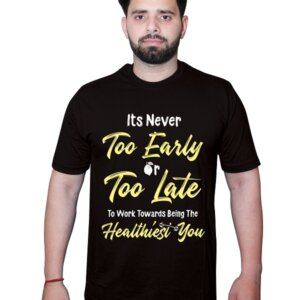 It's Never too early or too late Tshirt Black Front